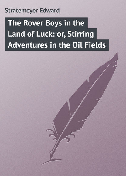 цена на Stratemeyer Edward The Rover Boys in the Land of Luck: or, Stirring Adventures in the Oil Fields