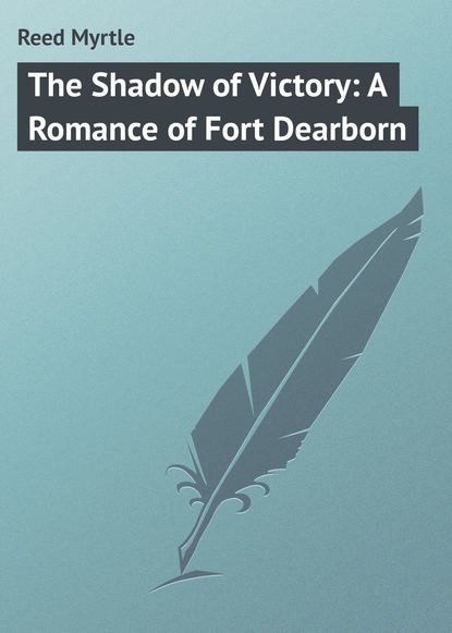 Reed Myrtle The Shadow of Victory: A Romance of Fort Dearborn reed myrtle the master s violin