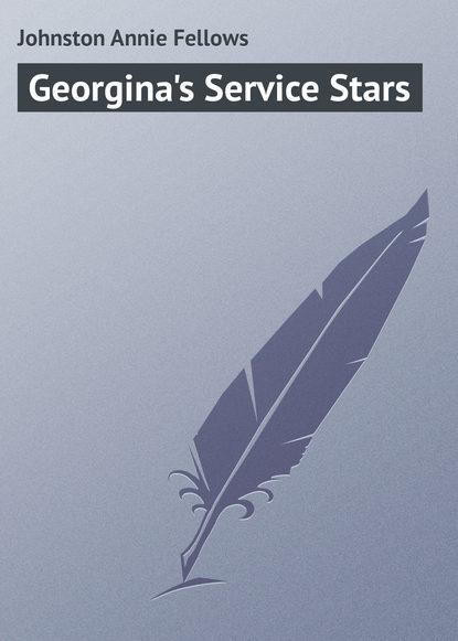 Johnston Annie Fellows Georgina's Service Stars johnston annie fellows the little colonel in arizona