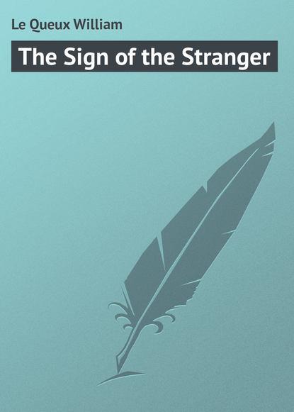 Le Queux William The Sign of the Stranger william le queux the invasion of 1910