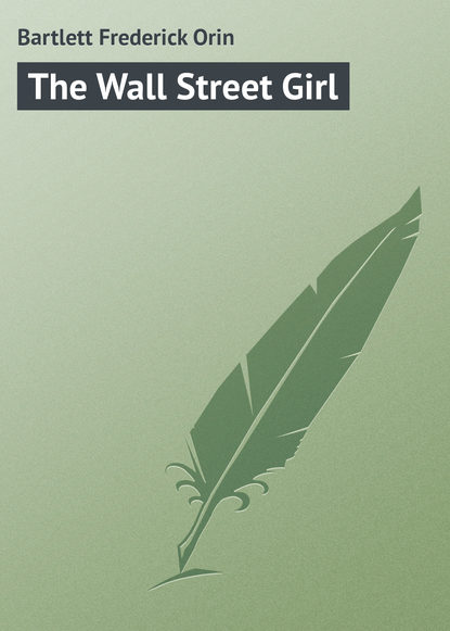 Bartlett Frederick Orin The Wall Street Girl bartlett frederick orin the wall street girl