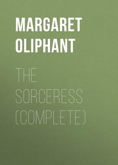 Маргарет Олифант The Sorceress (complete) маргарет олифант the sorceress volume 1 of 3
