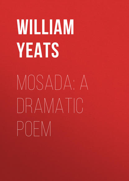 Фото - William Butler Yeats Mosada: A dramatic poem a poem for peter