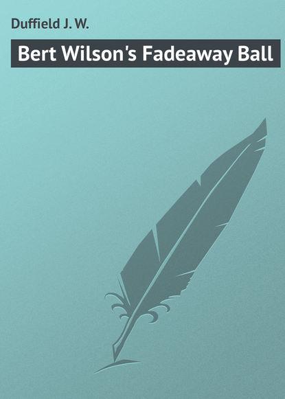 Duffield J. W. Bert Wilson's Fadeaway Ball w j henderson modern musical drift