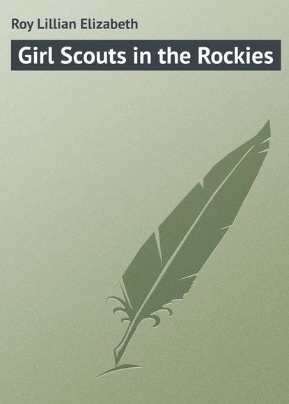 Roy Lillian Elizabeth Girl Scouts in the Rockies недорого