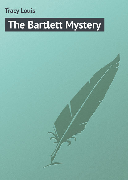 Фото - Tracy Louis The Bartlett Mystery louis tracy british murder mysteries the louis tracy edition