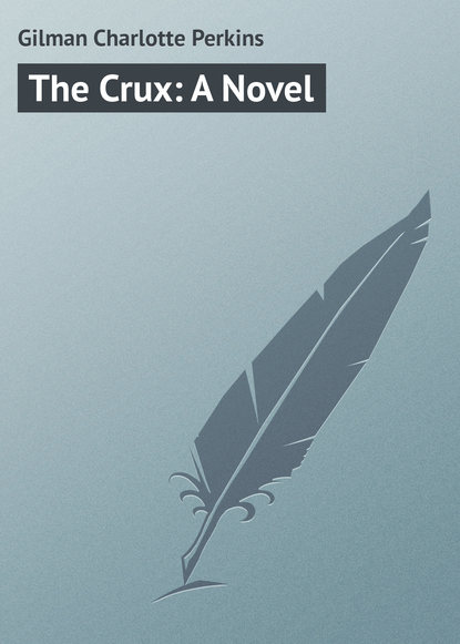 Gilman Charlotte Perkins The Crux: A Novel charlotte perkins gilman the collected poems of charlotte perkins gilman