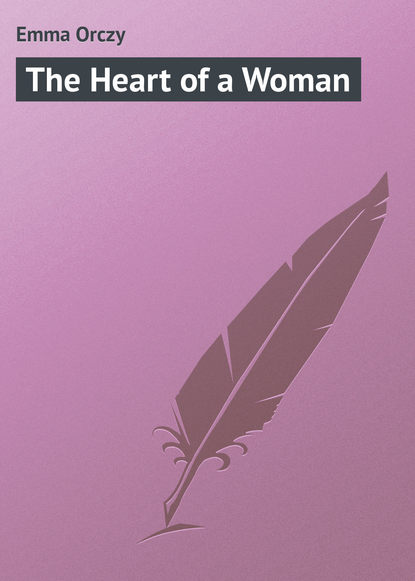Фото - Emma Orczy The Heart of a Woman emma orczy the bronze eagle a story of the hundred days