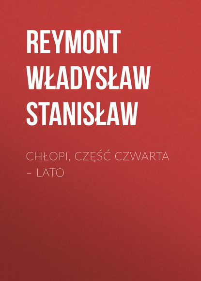 Reymont Władysław Stanisław Chłopi, Część czwarta – Lato недорого