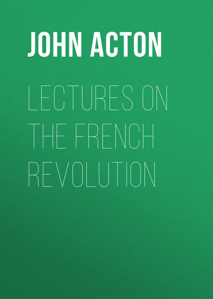 Acton John Emerich Edward Dalberg Acton, Baron Lectures on the French Revolution