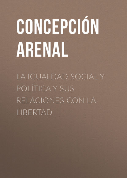 Arenal Concepción La Igualdad Social y Política y sus Relaciones con la Libertad недорого