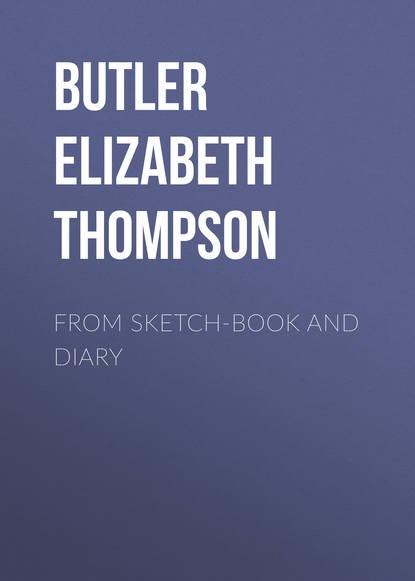 Butler Elizabeth Southerden Thompson From sketch-book and diary butler josephine elizabeth grey josephine e butler