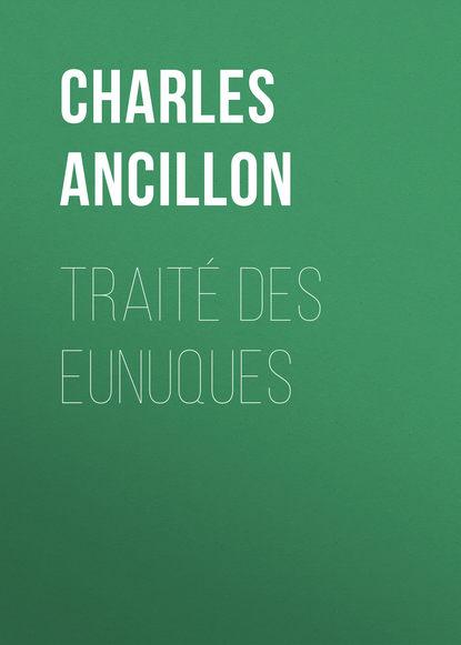 Charles Ancillon Traité des eunuques pierre fabre traité des maladies vénériennes t 1