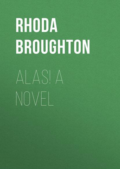 Broughton Rhoda Alas! A Novel f pilkington alas fair face