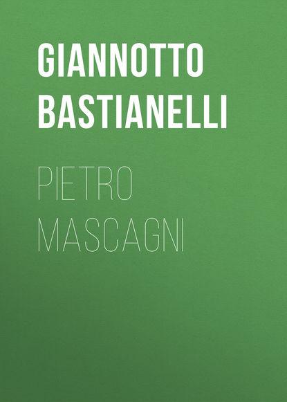 Bastianelli Giannotto Pietro Mascagni bastianelli giannotto pietro mascagni