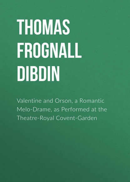 Thomas Frognall Dibdin Valentine and Orson, a Romantic Melo-Drame, as Performed at the Theatre-Royal Covent-Garden thomas frognall dibdin bibliotheca spenceriana vol 3