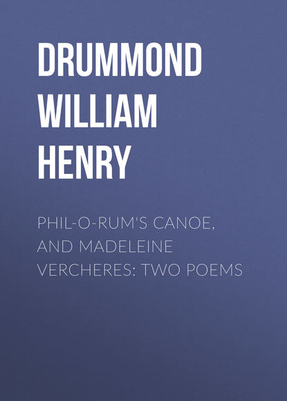 Фото - Drummond William Henry Phil-o-rum's Canoe, and Madeleine Vercheres: Two Poems henry drummond henry drummond ultimate collection