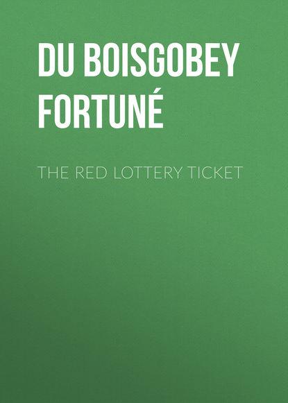 Du Boisgobey Fortuné The Red Lottery Ticket du boisgobey fortuné the red lottery ticket