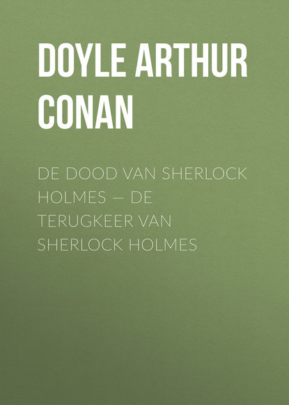 Артур Конан Дойл De dood van Sherlock Holmes — De terugkeer van Sherlock Holmes edward j van liere a doctor enjoys sherlock holmes