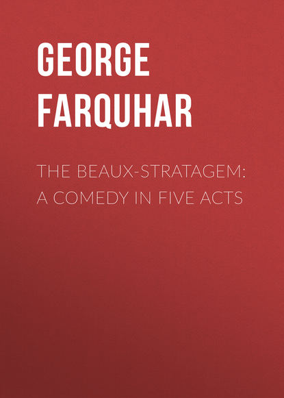 Фото - George Farquhar The Beaux-Stratagem: A comedy in five acts spokeshave a comedy of errors in seven acts