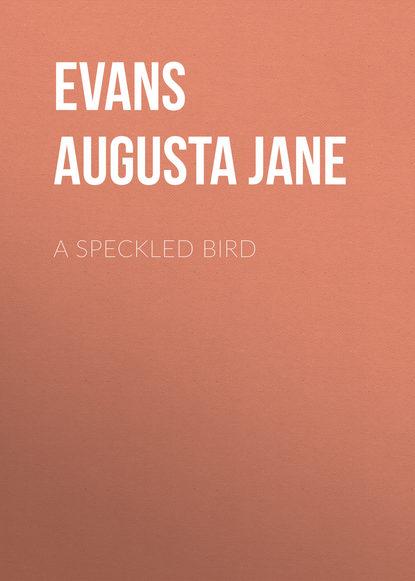 Evans Augusta Jane A Speckled Bird