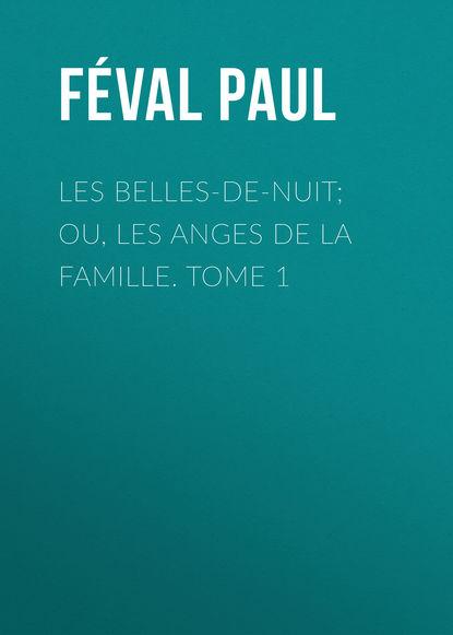 Féval Paul Les belles-de-nuit; ou, les anges de la famille. tome 1 maxime odin smarra ou les demons de la nuit