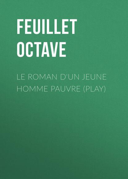 Feuillet Octave Le roman d'un jeune homme pauvre (Play) feuillet octave le roman d un jeune homme pauvre play