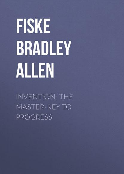 Фото - Fiske Bradley Allen Invention: The Master-key to Progress резистор allen bradley 1w 13 ohm