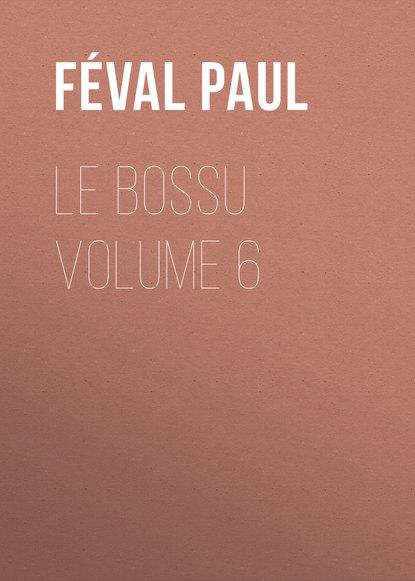 Féval Paul Le Bossu Volume 6 uq holder volume 6