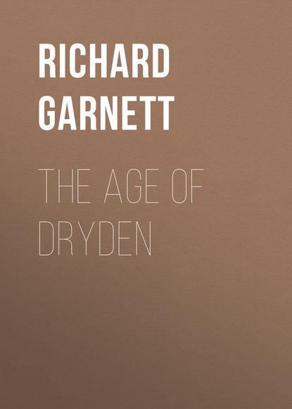 Richard Garnett The Age of Dryden richard garnett the age of dryden