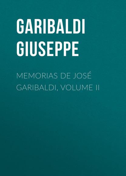 Garibaldi Giuseppe Memorias de José Garibaldi, volume II giuseppe ricchino malatesta corpus omnium veterum poetarum latinorum cum eorumden italica versione volume 8 latin edition