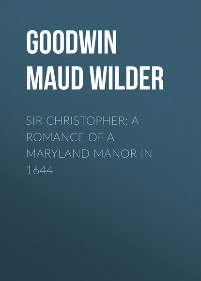 Goodwin Maud Wilder Sir Christopher: A Romance of a Maryland Manor in 1644