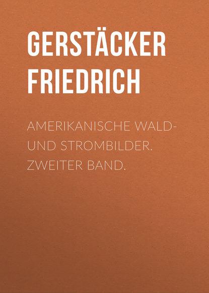 цена на Gerstäcker Friedrich Amerikanische Wald- und Strombilder. Zweiter Band.