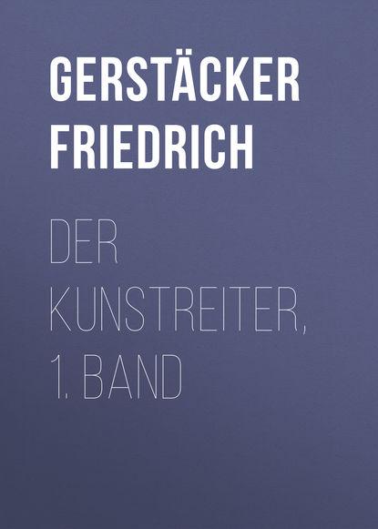 Gerstäcker Friedrich Der Kunstreiter, 1. Band johann friedrich meckel handbuch der pathologischen anatomie 2 band abtheilung 1