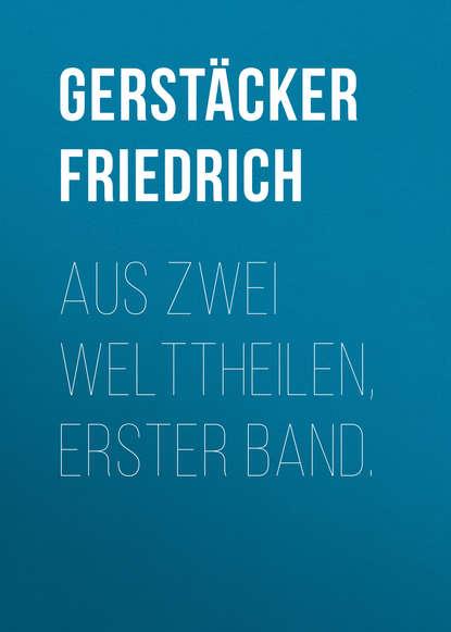 цена на Gerstäcker Friedrich Aus zwei Welttheilen, Erster Band.