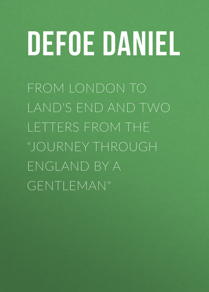 Даниэль Дефо From London to Land's End and Two Letters from the Journey through England by a Gentleman