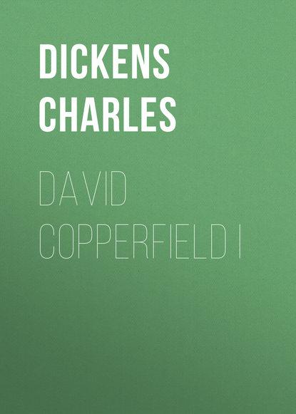 Чарльз Диккенс David Copperfield I чарльз диккенс david copperfield tome i cronos classics