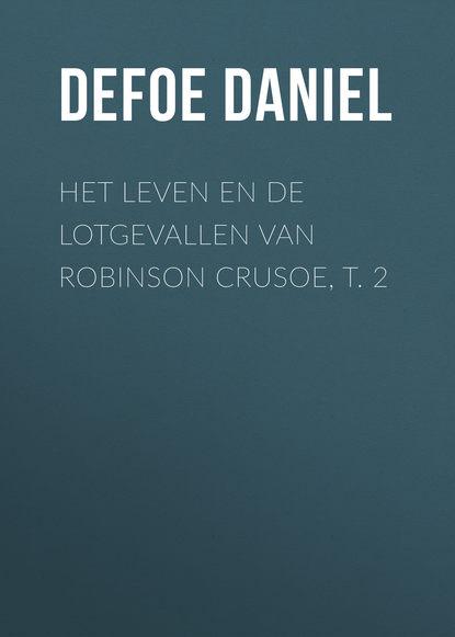 Даниэль Дефо Het leven en de lotgevallen van Robinson Crusoe, t. 2 brehm alfred edmund het leven der dieren deel 2 hoofdstuk 04 de hoendervogels