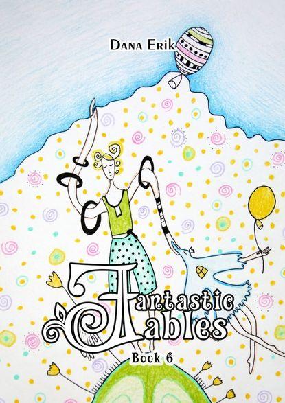 Dana Erik Fantastic Fables. Book6 tatiana sindeeva burova the fables andtheparables