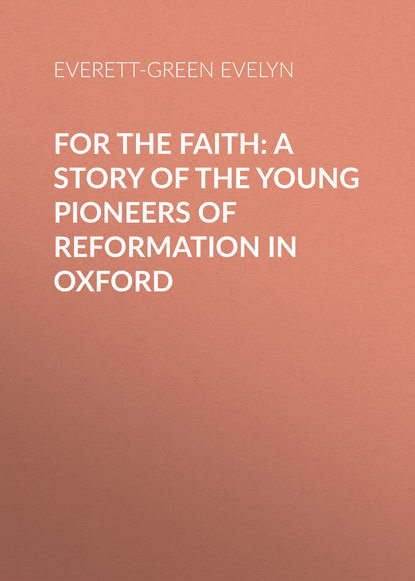 Everett-Green Evelyn For the Faith: A Story of the Young Pioneers of Reformation in Oxford the bluetones oxford