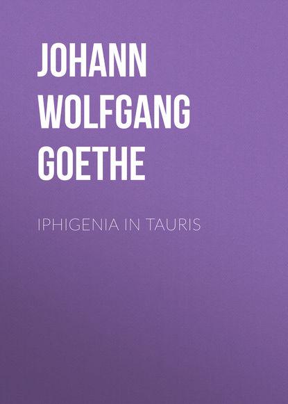 Фото - Иоганн Вольфганг фон Гёте Iphigenia in Tauris иоганн вольфганг фон гёте поэзия