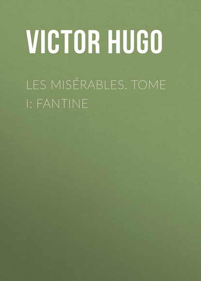 Виктор Мари Гюго Les misérables. Tome I: Fantine виктор мари гюго что я видел эссе и памфлеты