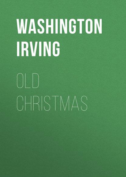 Фото - Вашингтон Ирвинг Old Christmas вашингтон ирвинг rip van winkle