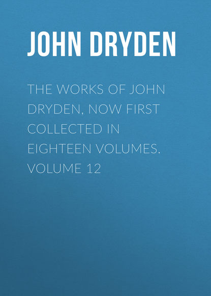 John Dryden The Works of John Dryden, now first collected in eighteen volumes. Volume 12 недорого