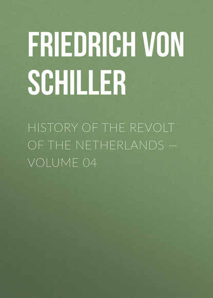 Фридрих Шиллер History of the Revolt of the Netherlands — Volume 04 недорого