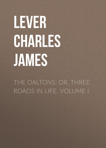 Фото - Lever Charles James The Daltons; Or, Three Roads In Life. Volume I lever charles james charles o malley the irish dragoon volume 2