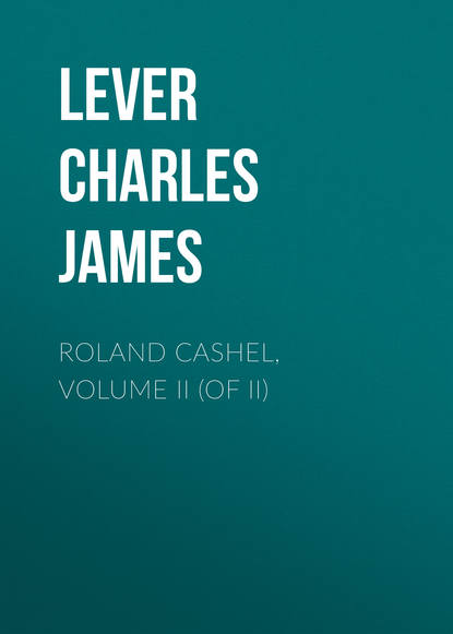 Lever Charles James Roland Cashel, Volume II (of II) lever charles james charles o malley the irish dragoon volume 2