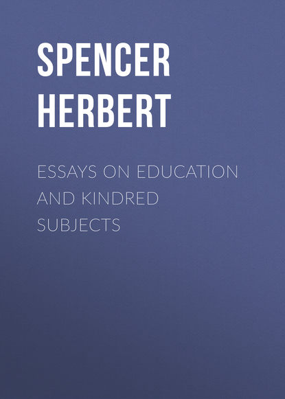 Spencer Herbert Essays on Education and Kindred Subjects