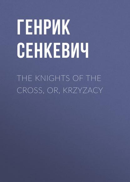 Генрик Сенкевич The Knights of the Cross, or, Krzyzacy недорого
