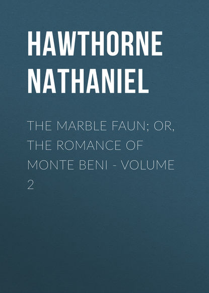 Натаниель Готорн The Marble Faun; Or, The Romance of Monte Beni - Volume 2 недорого